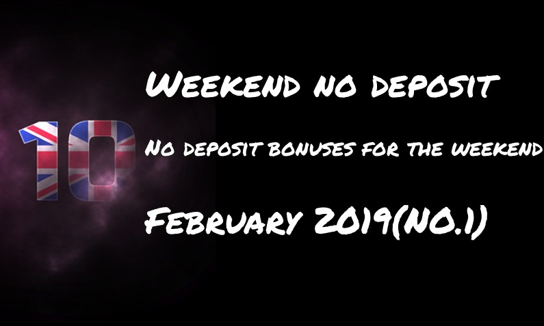 10 for the weekend: no deposit – #1 February 2019