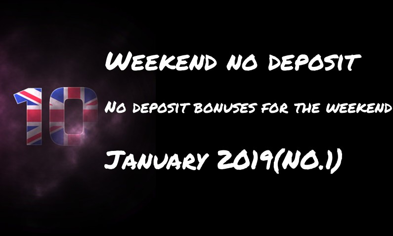 Ten for the weekend: no deposit bonuses – #1 January 2019
