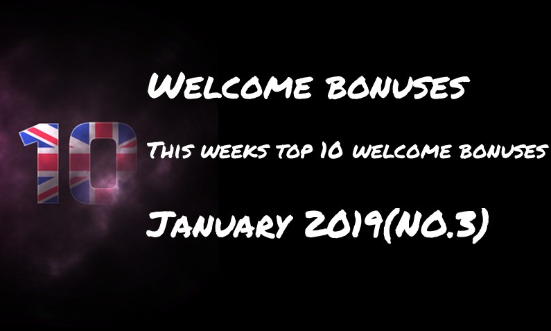 This weeks 10 welcome bonuses – #3 January 2019