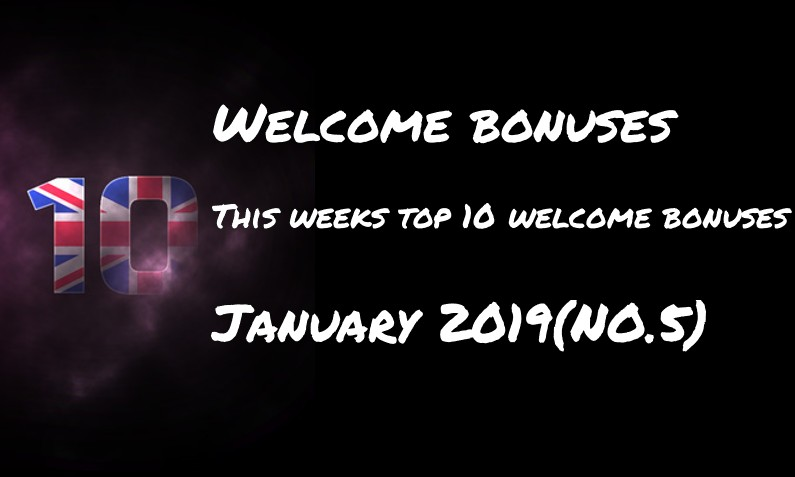 This weeks 10 welcome bonuses – #5 January 2019