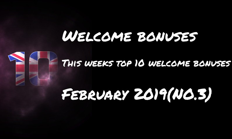 This weeks ten welcome bonuses – #3 February 2019