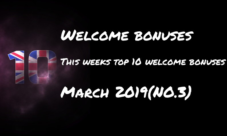 This weeks ten welcome bonuses – #3 March 2019