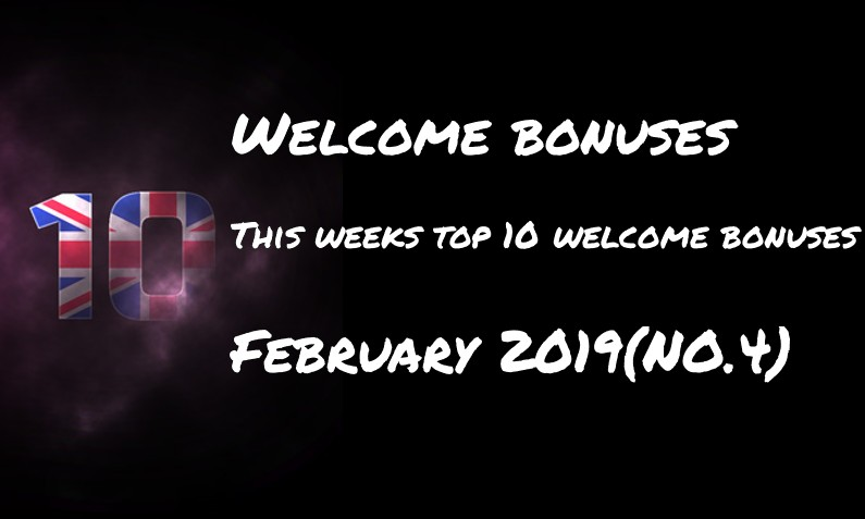 This weeks ten welcome bonuses – #4 February 2019