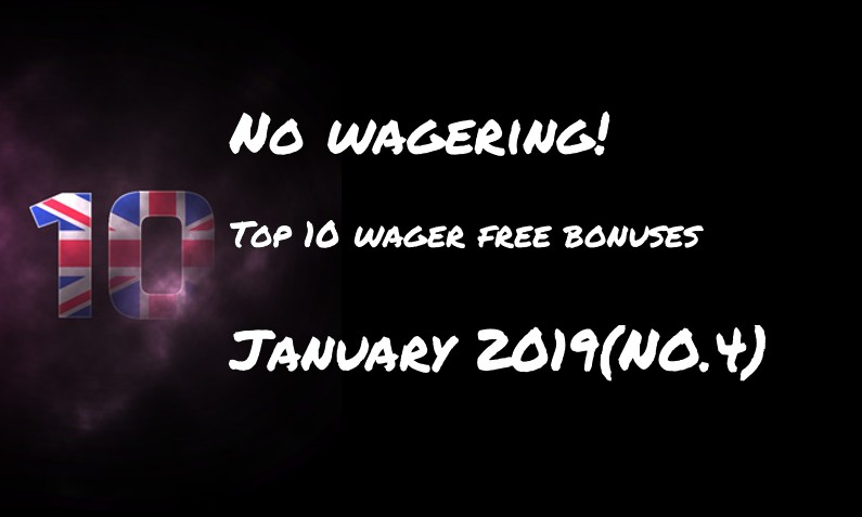 This weeks top 10 wager free bonuses – #4 January 2019