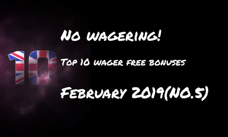 This weeks top 10 wager free bonuses – #5 February 2019