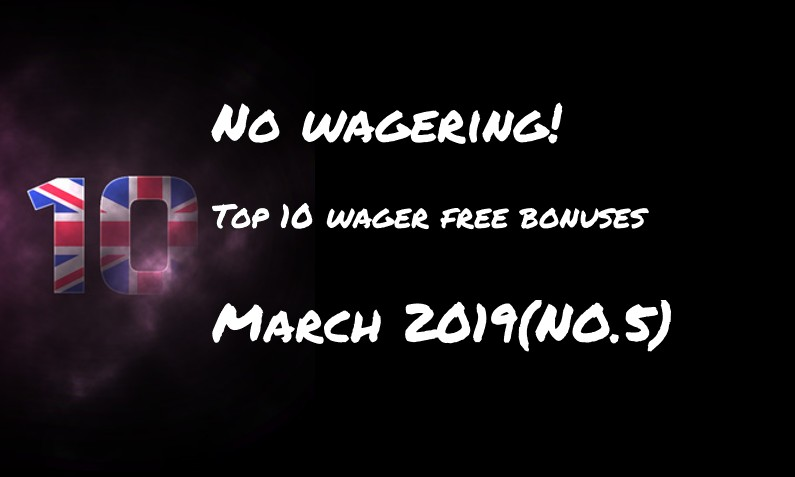 This weeks top 10 wager free bonuses – #5 March 2019