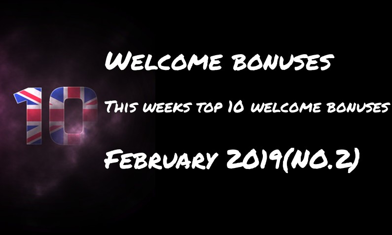 This weeks top 10 welcome bonuses – #2 February 2019