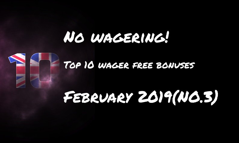 This weeks top ten wager free bonuses – #3 February 2019