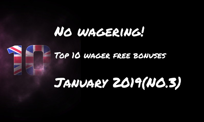 This weeks top ten wager free bonuses – #3 January 2019