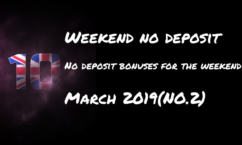 Top 10 for the weekend: no deposit bonuses – #2 March 2019