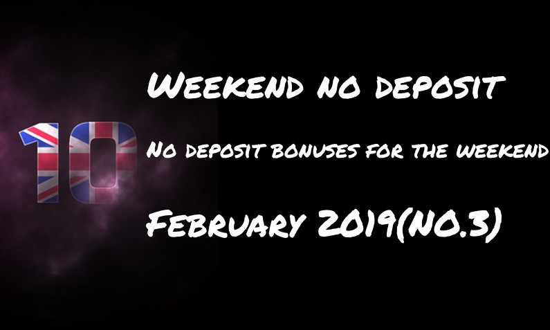 Top 10 for the weekend: no deposit bonuses – #3 February 2019